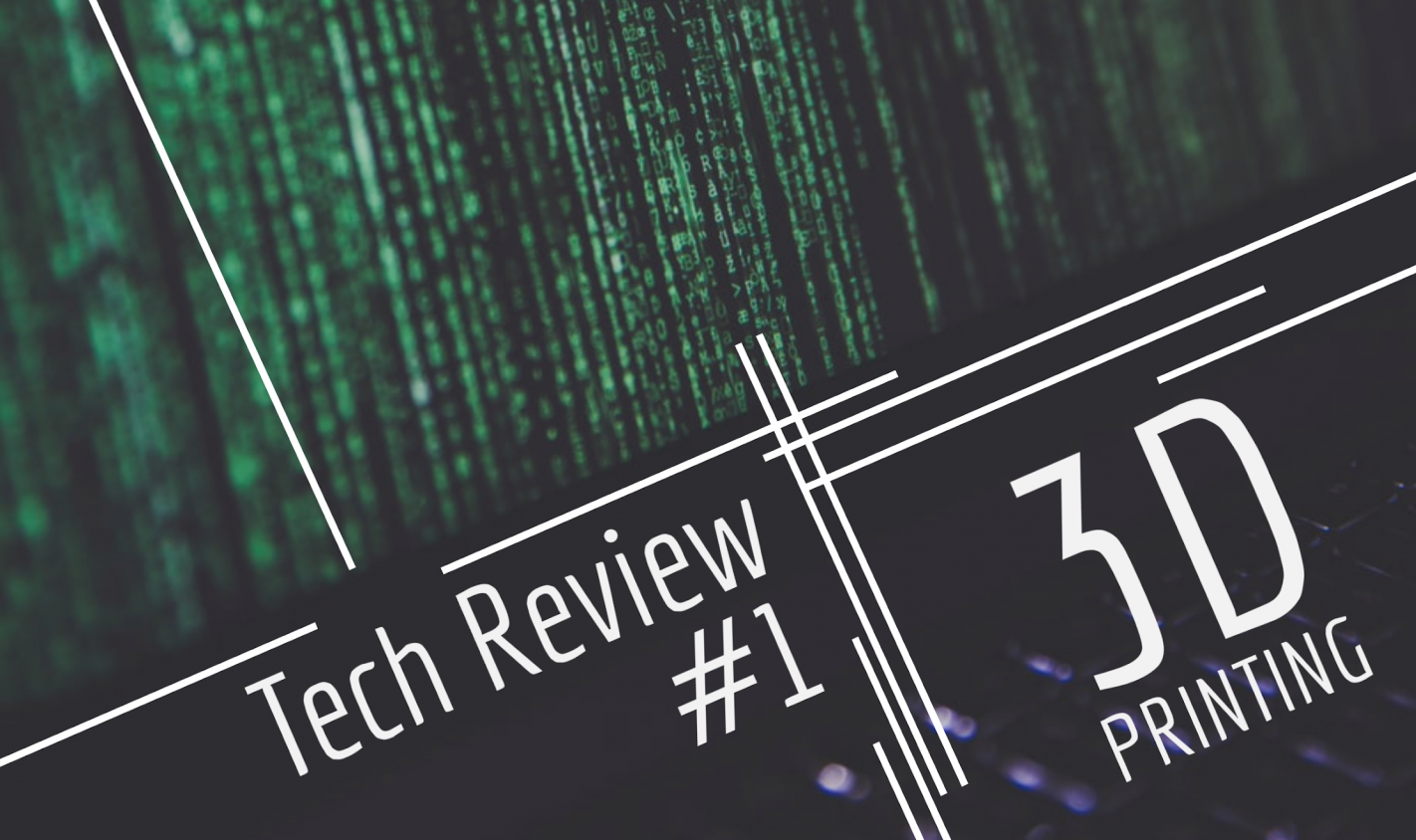 Technology Review #1: 3D Printing
